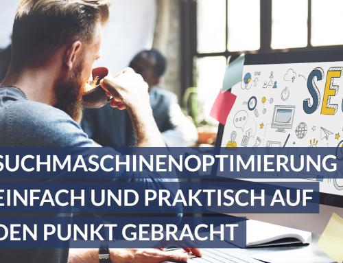 Suchmaschinenoptimierung – einfach und praktisch für Unternehmer und Marketing Verantwortliche auf den Punkt gebracht