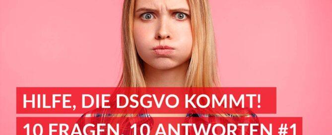 Hilfe, die DSGVO kommt! 10 Fragen, 10 Antworten #1