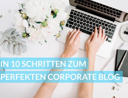 In 10 Schritten zum perfekten Corporate Blog