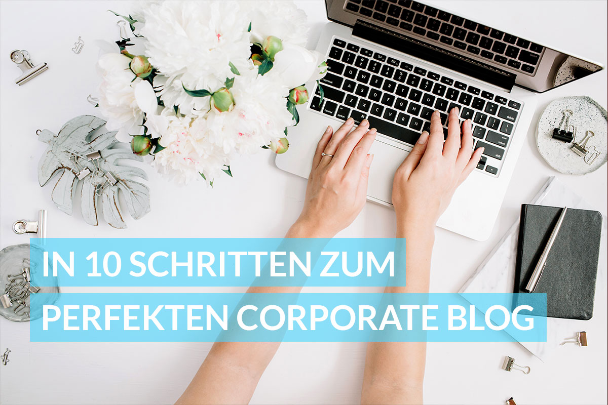 In 10 Schritten zum perfekten Corporate Blog