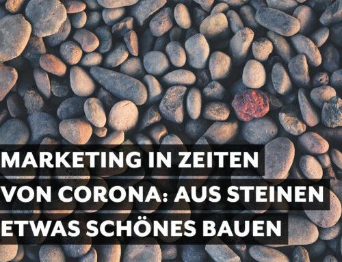 Marketing in Zeiten von Corona: Aus Steinen etwas Schönes bauen